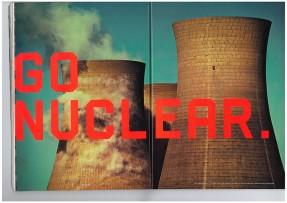 Ajatus ydinvoiman välttämättömyydestä ilmastonmuutoksen vastaisessa taistelussa on nostettu pöydälle aiemminkin. Wired-lehti kirjoitti kesäkuun numerossaan vuonna 2008, että jos ilmastonmuutoksen torjunnan suhteen ollaan vakavissaan, on ydinvoima ainut realistinen vaihtoehto.