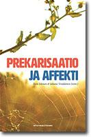 Prekarisaatio ja affekti  Eeva Jokinen ja Juhana Venäläinen (Toim.) 2015  Nykykulttuurin tutkimuskeskuksen julkaisuja 118. Jyväskylän yliopisto.