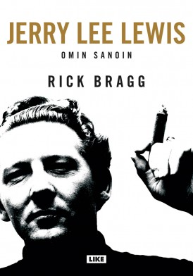 Rick Bragg: Jerry Lee Lewis omin sanoin. Like 2015. 460s.