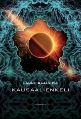 Hannu Rajaniemi: Kausaalienkeli. Käänt. Antti Autio. Gummerus, 2014, s. 424.