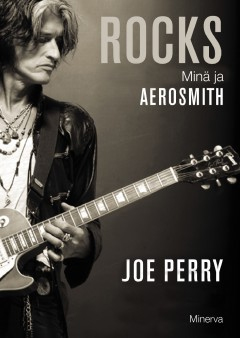 Joe Perry: Rocks Minä ja Aerosmith. Minerva 2015. 467s.
