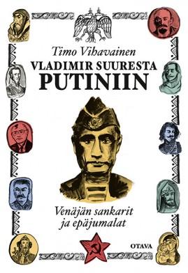 Timo Vihavainen: Vladimir Suuresta Putiniin. Otava 2015. 250s.