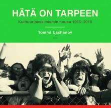 Tommi Uschanov: Hätä on tarpeen - Kulttuuripessimismin nousu 1965-2015. Teos 2015. 288s.