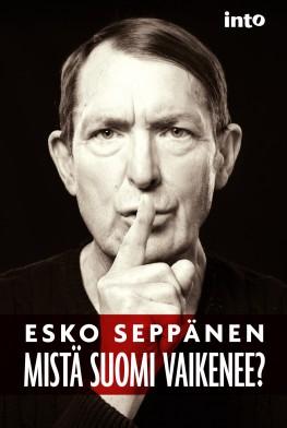 Esko Seppänen: Mistä Suomi vaikenee? Into Kustannus 2016. 288s.