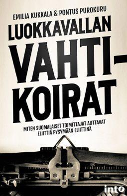 Emilia Kukkala & Pontus Purokuru: Luokkavallan vahtikoirat. Miten suomalaiset toimittajat auttavat eliittiä pysymään eliittinä. Into-kustannus, 2016, s. 269.