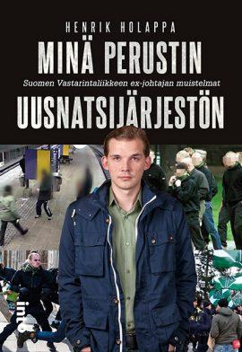 Henrik Holappa: Minä perustin uusnatsijärjestön - Suomen vastarintaliikkeen ex-johtajan muistelmat. Into Kustannus 2016. 201s.