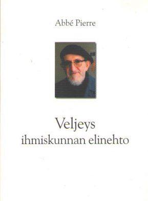 Abbé Pierre: Veljeys - ihmiskunnan elinehto. Sinapinsiemen 2004. 80s.