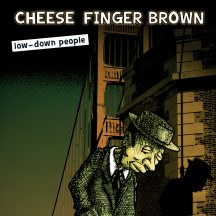 Cheese Finger Brown: Low-down People. Humu Records 2016.