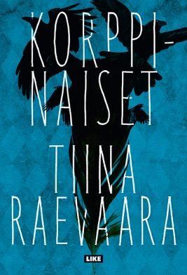 Tiina Raevaara: Korppinaiset. Like, 2016, s. 281.