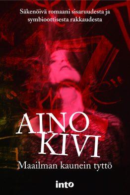 Aino Kivi: Maailman kaunein tyttö. Into 2016. 280s.