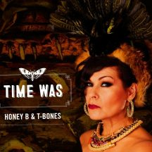 Honey B & T-Bones: Time Was. Tuohi Records 2016.